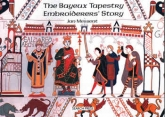 The Bayeux Tapestry Embroiderers' Story by Jan Messent