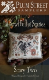 Scary Two ~ A Bowl Full of Scaries ~ Ltd Edition kit ~ Plum Street Samplers ~ 4 only ~ Save 25%!