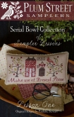 Serial Bowl Collection ~ Sampler Lesson One Chart from Plum Street Samplers