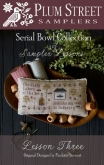 Serial Bowl Collection ~ Sampler Lesson Three from Plum Street Samplers